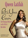 Put on Your Crown: Life-Changing Moments on the Path to Queendom (Audio) - Queen Latifah, Inc. ?2010 Queen Latifah, Joshua Ferris