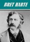 The Essential Bret Harte Collection - Bret Harte