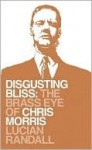 Disgusting Bliss: The Brass Eye Of Chris Morris - Lucian Randall