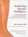 Awakening Somatic Intelligence: The Art and Practice of Embodied Mindfulness - Risa Kaparo, Rick Hanson, James Oschman