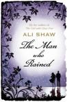 Man Who Rained - Ali Shaw