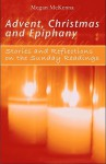 Advent, Christmas, Epiphany: Stories and Reflections on the Sunday Readings - Megan McKenna