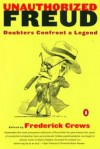 Unauthorized Freud: Doubters Confront a Legend - Frederick C. Crews