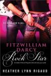 Fitzwilliam Darcy, Rock Star - Heather Lynn Rigaud