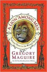 A Lion Among Men: Volume Three in the Wicked Years - Gregory Maguire