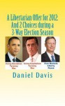 A Libertarian Offer for 2012: And 2 Choices During a 3-Way Election Season - Daniel Davis