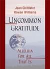 Uncommon Gratitude - Rowan Williams, Joan D. Chittister