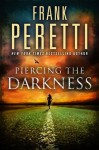 Piercing the Darkness: A Novel - Frank Peretti