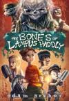 The Bones of Lampus Haddly - Adam Archer