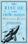 The Rise of the Iron Moon - Stephen Hunt