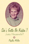 She's Gotta Be Kiddin'!: Justa Housewife? - Phyllis Miller