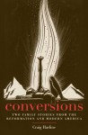 Conversions: Two Family Stories from the Reformation and Modern America - Craig Harline