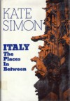 Italy: The Places in Between - Kate Simon