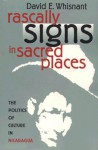 Rascally Signs in Sacred Places: The Politics of Culture in Nicaragua - David E. Whisnant
