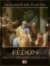 Diálogos de Platão - Fédon - Obra IV da Primeira Tetralogia (Ilustrado) (Diálogos de Platão - Primeira Tetralogia) - Plato, LL Library