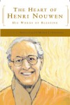 The Heart of Henri Nouwen: His Words of Blessing - Rebecca Laird, Rebecca Laird, Michael J. Christensen