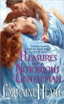 Pleasures of a Notorious Gentleman (London's Greatest Lovers, #2) - Lorraine Heath