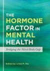 The Hormone Factor in Mental Health: Bridging the Mind-Body Gap - Linda M. Rio
