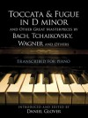 Toccata and Fugue in D minor and Other Great Masterpieces by Bach, Tchaikovsky, Wagner and Others: Transcribed for Piano - Leopold Gadowsky, Karl Tausig, Moritz Moszkowski, Alexander Siloti, Percy Grainger, Camille Saint-Saëns, Giovanni Sgambati, Daniel Glover