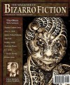 The Magazine of Bizarro Fiction - Nick Antosca, Stephen Graham Jones, R.J. Sevin, Patrick Wensink, Douglas Lain, Caris O'Malley, Matty Byloos, Bradley Sands, Jeremy Robert Johnson, Alan M. Clark, Sam Pink, Andersen Prunty, J. David Osborne, Kirsten Alene