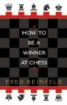 How to be a Winner at Chess - Fred Reinfeld, Peter Estin