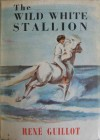 The Wild White Stallion - René Guillot, Gwen Marsh