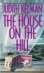 The House on the Hill - Judith Kelman