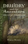 Druidry and the Ancestors: Finding Our Place in Our Own History - Nimue Brown