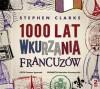 1000 lat wkurzania Francuzów - Stephen Clarke