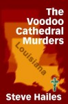 The Voodoo Cathedral Murders - Steve Hailes