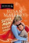 Supermom schlägt zurück (German Edition) - Susan Mallery, Barbara Alberter