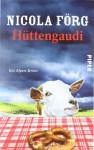Hüttengaudi: Ein Alpen Krimi - Nicola Förg