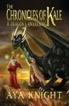 The Chronicles of Kale: A Dragon's Awakening (Book 1) - Aya Knight