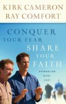 Conquer Your Fear, Share Your Faith: Evangelism Made Easy - Kirk Cameron, Ray Comfort