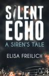 Silent Echo: A Siren's Tale - Elisa Freilich