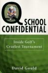 Q School Confidential: Inside Golf's Cruelest Tournament - David Gould