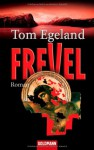 Frevel: Roman - Tom Egeland, Günther Frauenlob