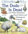 I Wonder Why the Dodo is Dead and Other Questions About Extinct and Endangered Animals - Andrew Charman