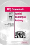 MCQ Companion to Applied Radiological Anatomy - Arockia Doss