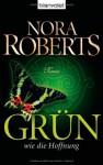 Grün wie die Hoffnung - Margarethe van Pee, Nora Roberts