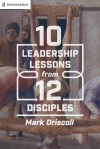 10 Leadership Lessons from 12 Disciples - Mark Driscoll