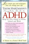 Thom Hartmann's Complete Guide to ADHD: Help for Your Family at Home, School and Work - Thom Hartmann