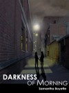Darkness of Morning - Samantha Boyette