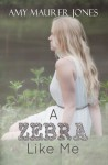 A Zebra Like Me - Amy Maurer Jones, Red Road Editing, KKeeton Designs