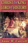 Christ the King: Lord of History - Anne W. Carroll