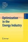 Optimization in the Energy Industry - Josef Kallrath, Panos M. Pardalos, Steffen Rebennack, Max Scheidt