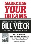 Marketing Your Dreams: Lessons in Business and Life from Bill Veeck - Pat Williams, Roger Kahn, Mike Lupica