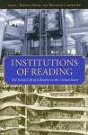 Institutions of Reading: The Social Life of Libraries in the United States - Thomas Augst, Kenneth Carpenter