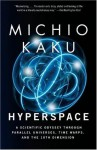 Hyperspace: A Scientific Odyssey Through Parallel Universes, Time Warps, and the 10th Dimension - Michio Kaku