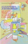Quando Teresa si arrabbiò con Dio - Alejandro Jodorowsky, Gianni Guadalupi